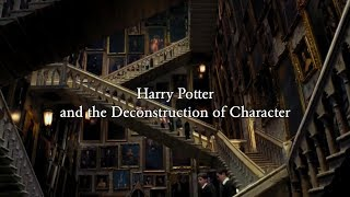 Harry Potter and the Destruction of Character    Video Essay