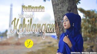 Download lagu Yollanda - Tak Rela Kehilangan (   )   Lagu Melayu Terbaru