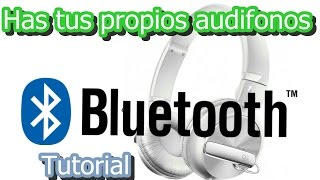 Has tus propios audifonos bluetooth