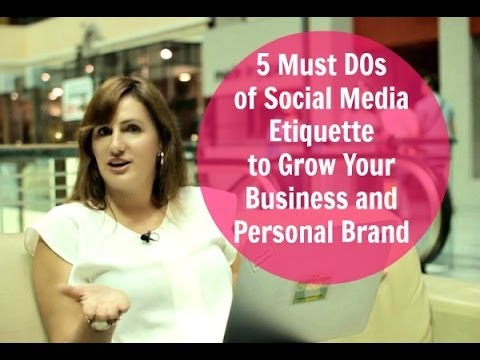 5 Must DOs of Social Media Etiquette to Grow Your Business and Personal Brand