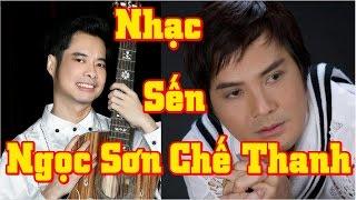 Tuyển Chọn Nhạc Sến Chế Thanh, Ngọc Sơn Hay Nhất 2017 [Full HD]