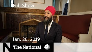 This is The National for January 20, 2019 — Winter's worst, Jagmeet Singh