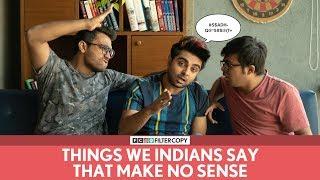 FilterCopy | Things We Indians Say That Make No Sense | Ft. Akash Deep Arora and Viraj Ghelani