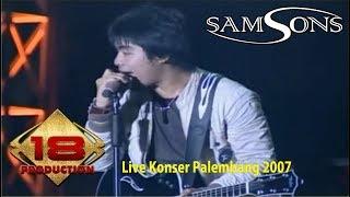 SAMSONS ~ DENGAN NAFASMU (LIVE KONSER PALEMBANG 2007)