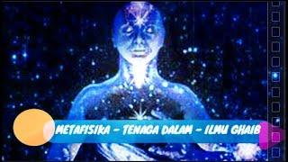 METAFISIKA - TENAGA DALAM - ILMU GHAIB