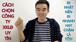 LHT | Đi Nhật Nên Chọn Công Ty Nào Uy Tín Và Đi Nhanh Hay Chậm Là Tốt ???