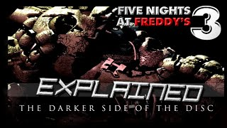 Five Nights At Freddy's 3 Explained!! - THE DARKER SIDE OF THE DISC