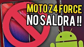 MOTO Z4 FORCE WILL NOT ALREADY EXIT THIS YEAR