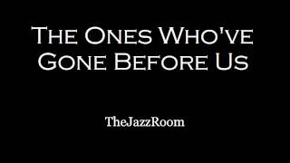 The Ones Who've Gone Before Us - TheJazzRoom