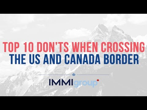 Top 10 Don Ts When Crossing The Us And Canada Border Youtube