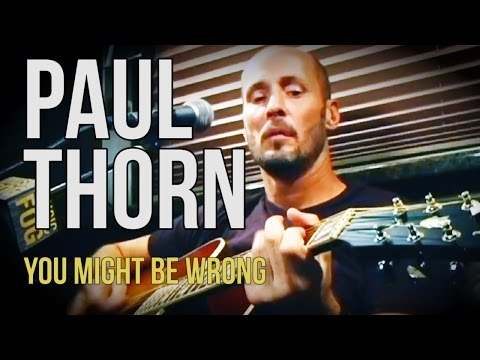 """Paul Thorn """"You Might Be Wrong"""""""