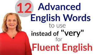 "12 Advanced English Words Fluent English (instead of ""very"")"