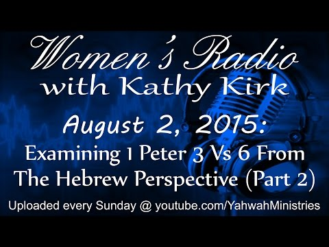 Women's Radio - Examining 1 Peter 3 Vs 6 From The Hebrew Perspective (Part 2)