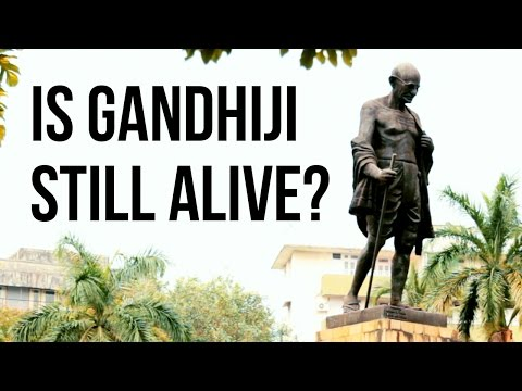 Is Gandhiji Still Alive?