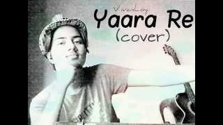 yaara re cover   VivanloY  