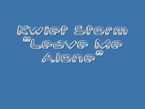 Kwiet Storm- Leave Me Alone