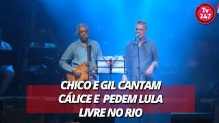 Chico e Gil cantam Cálice e pedem Lula Livre no Rio