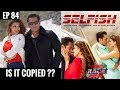 Selfish Song - Race 3 | Copied From Ed Sheerans Perfect?? EP 84