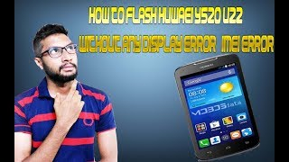 How to Flash Huwaei Y520-U22 with Display and IMEI Error fix