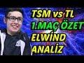 ELWİND - BROKEN BLADE EN İYİSİ OLDUĞUNU KANITLADI! | TSM vs TL 1.Maç Özet