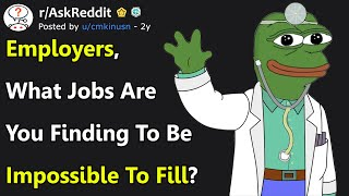 Job Positions Employers Find Impossible To Fill These Days (r/AskReddit)