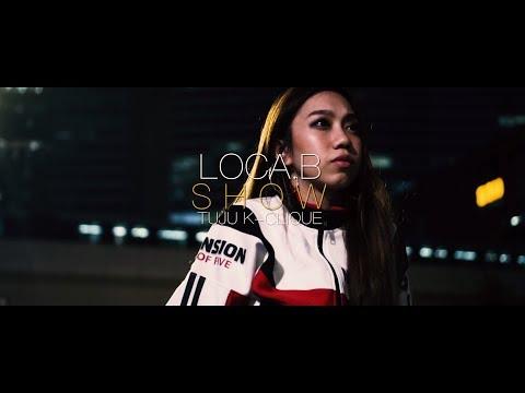 Download LOCA.B ft. TUJU K-CLIQUE- SHOW Mp4 baru