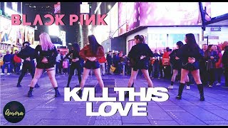 [KPOP IN PUBLIC NYC] BLACKPINK (블랙핑크) - 'Kill This Love' |커버댄스 Dance Cover