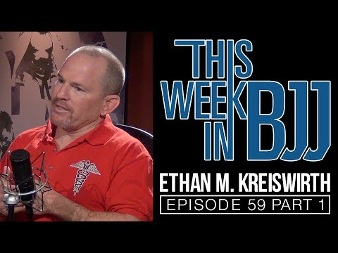 This Week in BJJ Episode 59 Dr. Ethan Kreiswirth Part 1 of 2