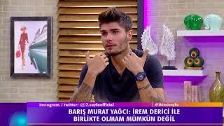 """Barış Murat Yağcı:""""İrem Derici bana uygun biri değil hem tipim değil hem çok küfürlü argo konuşuyor"""""""