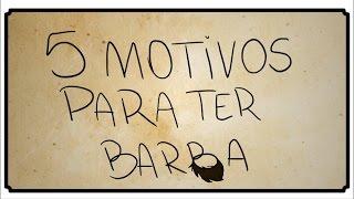 5 MOTIVOS PARA TER BARBA
