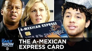 The A-Mexican Express Card: Buy Whatever You Want, Mexico's Paying For It | The Daily Show