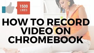 How To Record Video On Chromebook
