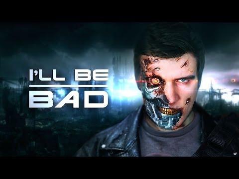 I'LL BE BAD [Terminator]