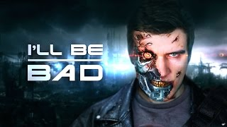 I'LL BE BAD [Terminator]