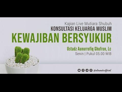 Ustad Aunur Rofiq, Lc - Kewajiban Bersyukur
