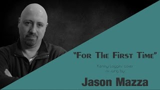 """FOR THE FIRST TIME"" - Kenny Loggins cover by Jason Mazza"