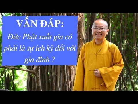 Vấn đáp: Đức Phật xuất gia có phải là sự ích kỷ đối với gia đình ?