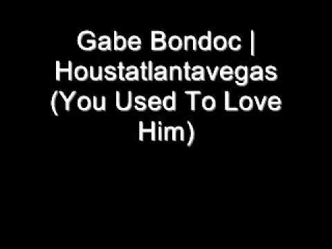 Gabe Bondoc | Houstatlantavegas (You Used To Love Him)