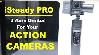 iSteady Pro - The 3 Axis Gimbal for your Action Cameras