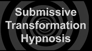 Submissive Transformation Hypnosis