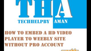 How to Embed A HD Video Player To Weebly Site Without pro account  | Techhelpby Aman