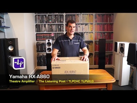 Yamaha RX-A860 Network AV Receiver Unboxing | The Listening Post | TLPCHC TLPWLG