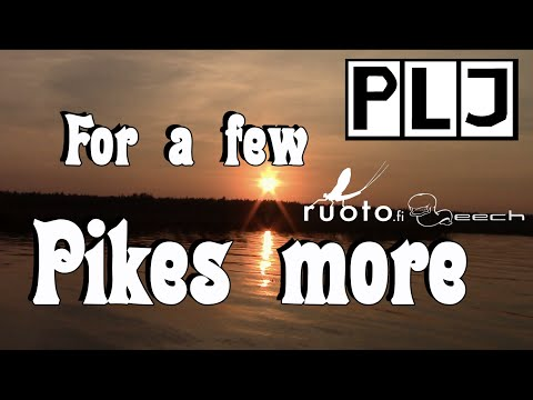 FOR A FEW PIKES MORE