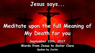 MEDITATE UPON THE FULL MEANING OF MY DEATH FOR YOU ❤️ Love Letter from Jesus