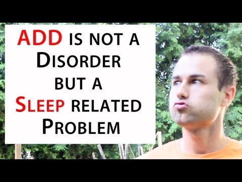 ADD is not a Disorder but a Sleep related Problem