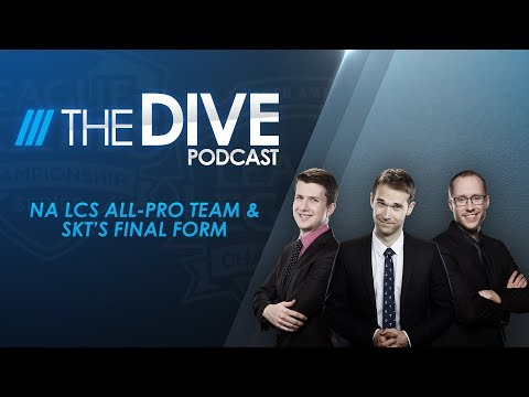 The Dive: NA LCS All-Pro Team & SKT's Final Form (Season 1, Episode 20)
