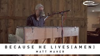 """Because He Lives (Amen)"": The Song Sessions - MATT MAHER"