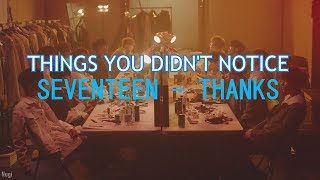 THINGS YOU DIDN'T NOTICE: Seventeen - Thanks MV
