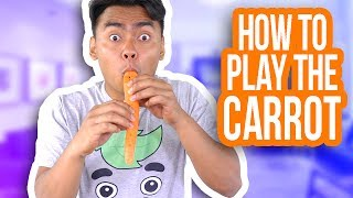 How To Use A Carrot As A Musical Instrument!