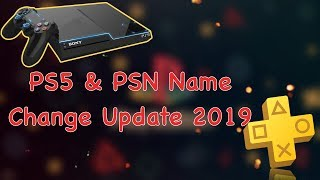 PSN Name Change & PS5 NEW 2019 Update!!